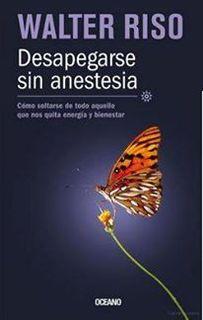 Libro PDF : DESAPEGARSE SIN ANESTESIA -Walter Riso