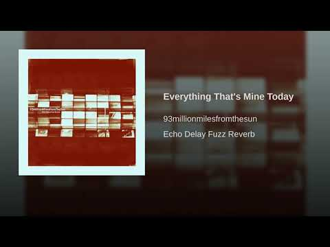 93MillionMilesFromTheSun -Everything That's Mine Today