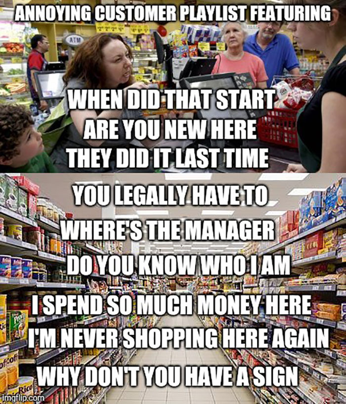 Be the annoying customer !