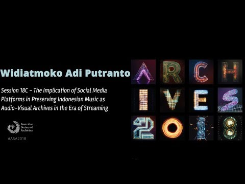 Session 18C: Exploring the work of digital archiving using Social Media: Widiatmoko Adi Putranto