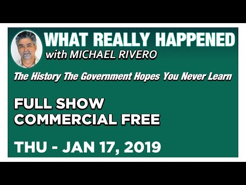 What Really Happened: Mike Rivero Thursday 1/17/19: Today's News Talk Show