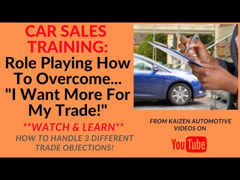 CAR SALES TRAINING: Role Playing How To Overcome 3 Different Trade Objections: I Want More For Trade