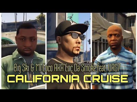 California Cruise | by Big Ski & Mr.Loco AKA Loc Da Smoke feat. URG7 | GTA MUSIC VIDEO