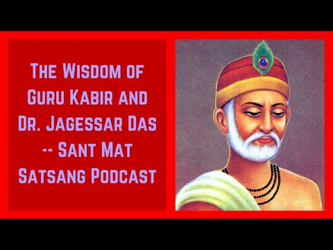 The Wisdom of Guru Kabir and Dr. Jagessar Das Today on the Sant Mat Satsang Podcast With James Bean