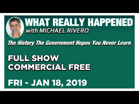 What Really Happened: Mike Rivero Friday 1/18/19: Today's News Talk Show