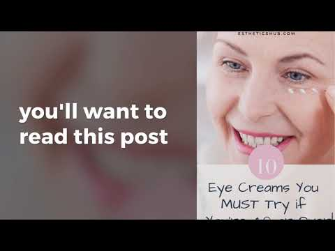 best eye creams for 40s,50s,60s and above!