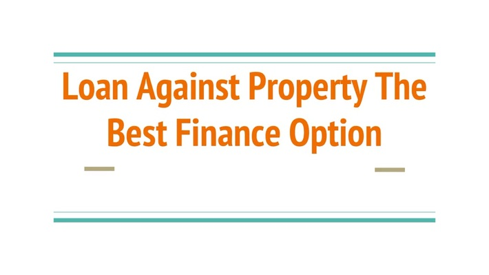 Loan Against Property The Best Finance Option