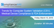 Trends for Computer System Validation, Medical Device Compliance and FDA Enforcement
