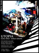 """The White Train presents """"UTOPIA"""" Gigi Bio Solo Show on Oct 7 - Nov 4, 2010"""