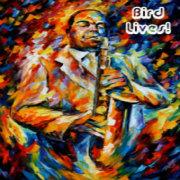 Bird Lives...The legend of Charlie Parker