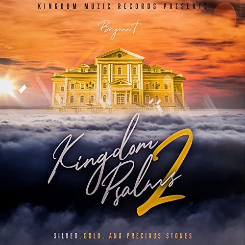 New Music! Bryann T - Kingdom Psalms 2: Silver, Gold, And Precious Stones