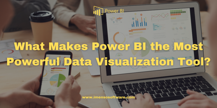 What Makes Power BI the Most Powerful Data Visualization Tool