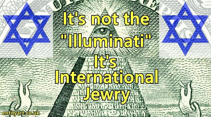 It's not the Illuminati – It's International Jewry