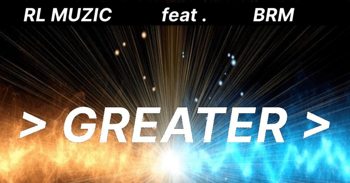 New Music: RL Muzic, BRM Singer, RL Muzic ft. BRM – Greater