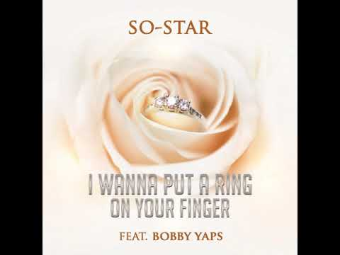 I Wanna Put a Ring on Your Finger ~ So-Star ft. Bobby Yaps (Out Now - 29 Jan 2019)