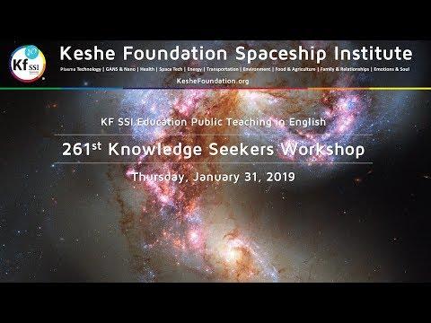 Keshe Foundation: 261st Knowledge Seekers Workshop - Thursday, January 31, 2019