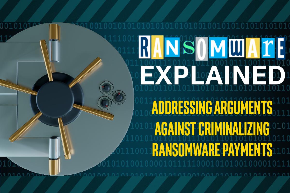 Arguments Against Criminalizing Ransomware Payments