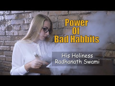 The Power Of (Bad) Habits – And How To Change Them | Radhanath Swami