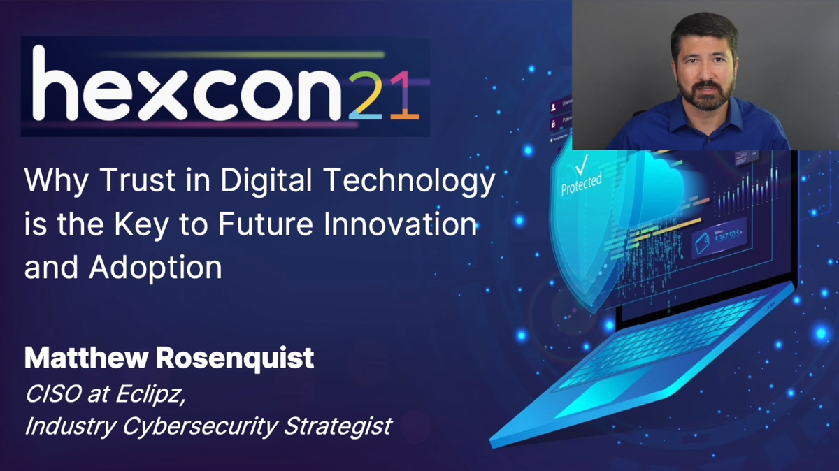 Why Trust in Digital Tech is the Key to Future Innovation - Hexcon21 Session by Matthew Rosenquist