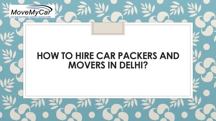 We Provide The Best Car Packers & Movers Services in Delhi