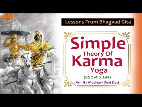 Lessons From Bhagvad Gita | Simple Theory Of Karma Yoga | Amrita Madhavi Devi Dasi | BG 2.47 & 2.48
