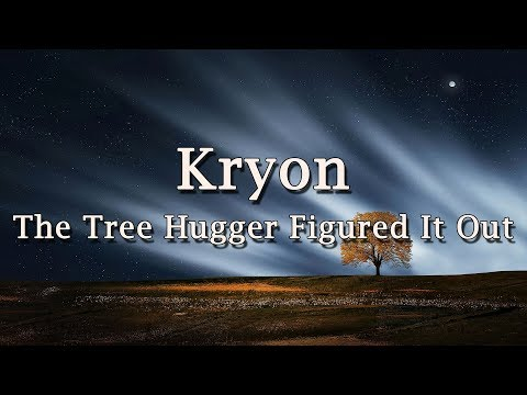 """Kryon - """"The Tree-hugger figured it out"""" - 2019"""
