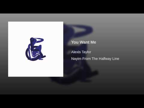 Alexis Taylor - You Want Me