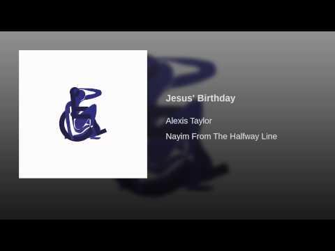 Alexis Taylor - Jesus' Birthday