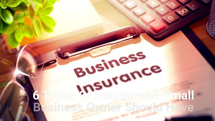 6 Types Of Insurance A Small Business Owner Should Have